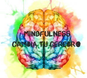 Mindfulness cambia tu cerebro